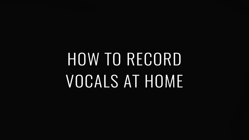 How to Record Vocals at Home – Video Course