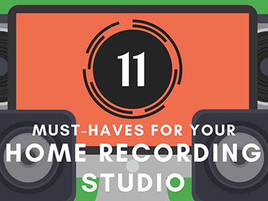 11 Must-Haves for Your Home Recording Studio
