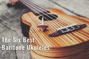 Best Baritone Ukuleles on Amazon